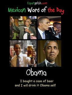 Funny Word Of The Day | Mexican Word of the Day: Obama | Espangrish.com     borracho hasta la madre