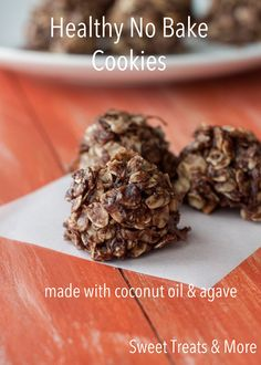 Sweet Treats & More: Healthy Chocolate No Bake Cookies (made with Coconut Oil & Agave)