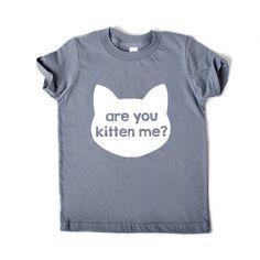 are you KITTEN me? shirt // unisex kids cotton tee // child kitty cat screen printed t-shirt // baby, toddler
