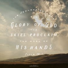 """The heavens declare the glory of God; the skies proclaim the work of his hands."""" - Psalm 19:1"""