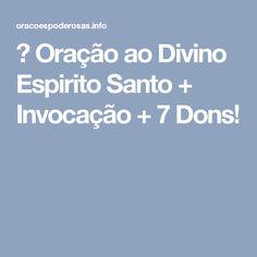 → Oração ao Divino Espirito Santo + Invocação + 7 Dons!