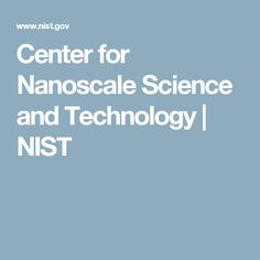 Center for Nanoscale Science and Technology | NIST