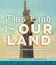 "This Land Is Our Land: A History of American Immigration by Linda Barrett Osborne - ""This book explores the way government policy and popular responses to immigrant groups evolved throughout U. history, particularly between 1800 and (Follett) Linda Barrett, Books For Teens, Worlds Of Fun, Nonfiction Books, Book Publishing, So Little Time, The Book, New Books, Childrens Books"