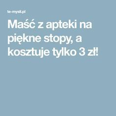 Maść z apteki na piękne stopy, a kosztuje tylko 3 zł! Health And Wellness, Health Tips, Health Fitness, Diy Beauty, Beauty Hacks, Herbal Remedies, Good To Know, Pedicure, Detox