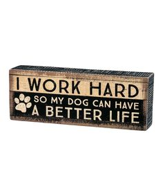 Love this Primitives by Kathy | 'I Work Hard' Wood Box Sign by Primitives by Kathy on #zulily! #zulilyfinds