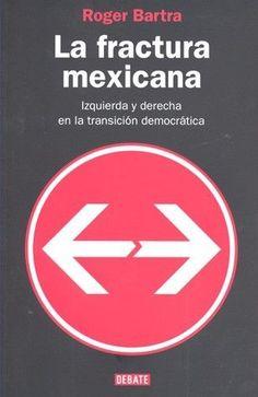LA FRACTURA MEXICANAAutor: ROGER BARTRAEditorial: EDITORIAL DEBATE / RANDOM HOUSE MONDPáginas: 145Una brillante y profunda exploración de la fractura del sistema político mexicano La transición democrática mexicana ha sufrido una grave herida a consecuencia de las elecciones presidenciales de 2006. La situación es peligrosa porque en México no se viven las peculiares divisiones políticas propias de una pluralidad democrática, sino las dislocadoras secuelas de una profunda fractura. Las dos…