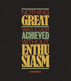 Nothing GREAT was ever achieved without enthusiasm. -Emerson (Do you have enthusiasm for your museum? Inspirational Quotes Pictures, Amazing Quotes, Great Quotes, Quotes To Live By, Me Quotes, Motivational Quotes, Quotes Images, Inspirational Articles, Qoutes