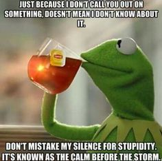 You live your life on FB and then go silent when shit gets real But that's none of my business - Kermit The Frog Drinking Tea Snitch, Funny Stuff, It's Funny, Daily Funny, Funny Sayings, Funny Humor, Hilarious Memes, Funny Work, Funny Pins