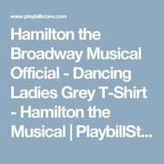 Hamilton the Broadway Musical Official - Dancing Ladies Grey T-Shirt - Hamilton the Musical   PlaybillStore.com
