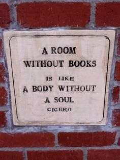 A room without books is a body with a soul--Cicero.  Sounds about right.