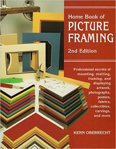 Home Book of Picture Framing, 2nd Edition: Professional Secrets of Mounting, Matting, Framing, and Displaying Artwork, Photographs, Posters, Fabrics, Collectibles, Carvings, and More: Amazon.co.uk: Kenn Oberrecht: 0011557027938: Books