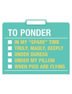 "Do/Ponder/File Folders from Dormify.com - The ""ponder"" folder. Love this one!  I have a bunch of ideas that I don't have time for at the moment, this helps decide when to ponder them"