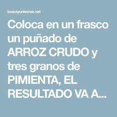 Coloca en un frasco un puñado de ARROZ CRUDO y tres granos de PIMIENTA, EL RESULTADO VA A CAMBIARTU VIDA!!!