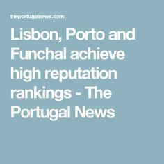 Lisbon, Porto and Funchal achieve high reputation rankings - The Portugal News