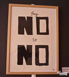 "Or as my son says ""Stop saying NO!""..."