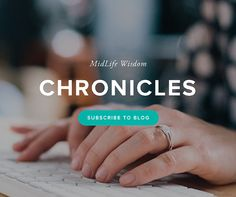 Subscribe to the MidLife Wisdom Chronicles blog: