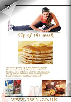 """This week's product tip is from Annalise Kingsley: """"Want to try something different for breakfast? Blend one scoop of Forever Lite Ultra with Aminotein, one egg and one banana to make healthy pancakes. Drizzle with Forever Bee Honey. Delicious!"""""""