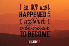 I'm NOT what #happened to me, I am what I #choose to become! #MondayMotivation #MisterBA What Is Need, Business Quotes, Business Opportunities, Understanding Yourself, Monday Motivation, Goals, Shit Happens