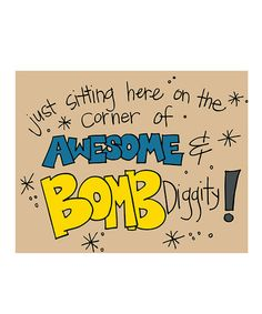 Take a look at this 'Bomb Diggity' Print by Doodle Art Prints by Doodli-Do's on #zulily today!