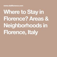 Where to Stay in Florence? Areas & Neighborhoods in Florence, Italy