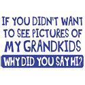 Oh, I LOVE this one!  There has hardly ever been anyone that I've met who I haven't shown pictures of my Grandsons to at some point during our conversation.