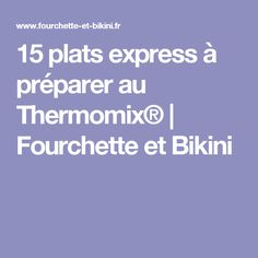 15 plats express à préparer au Thermomix® | Fourchette et Bikini Kitchenaid, Menu Express, Quiche, Cooking Chef, Bakery, Food And Drink, Nutrition, Favorite Recipes, Health