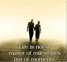 Life is not a matter of milestones, but of moments.   Cancer is a life journey. Enjoy all the moments of life.
