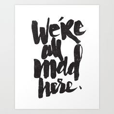 MAD HERE by Matthew Taylor Wilson Inspiration Quote