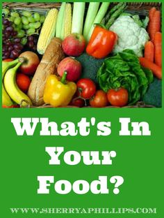 What's in YOUR Food? Do you know? Find out at http://sherryaphillips.com/whats-food/ Holistic, Health, Real Food, Abundance