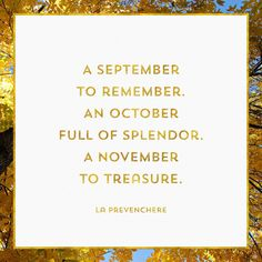 A September to remember. An October full of splendor. A November to treasure. - La Prevenchere Quote About Autumn / Fall