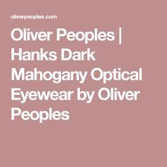 546f51c4abe Oliver Peoples All Styles. Dark MahoganyOptical EyewearOliver ...
