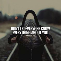 Don't let everyone know everything about you..