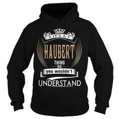 Awesome Tee  HAUBERT  Its a HAUBERT Thing You Wouldnt Understand  T Shirt Hoodie Hoodies YearName Birthday T shirts