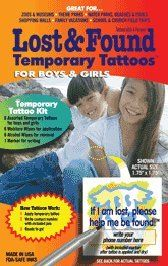 Lost & Found Temporary Tattoos - KIDS - CHild Safety Product by TWAP. $11.99. Lost and Found Temporary Tattoos? are a unique way to help ensure if your child is lost they will be found.  If your child gets lost or injured it can be a stressful situation for your child.  Although memorized, a phone number may not be easy for your child to remember when lost.  Lost and Found Temporary Tattoos? help your child remember important phone numbers because they simply know to lo...