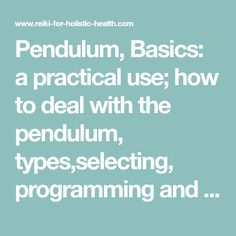 Pendulum, Basics: a practical use; how to deal with the pendulum, types,selecting, programming and testing it,other usage