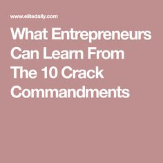 What Entrepreneurs Can Learn From The 10 Crack Commandments