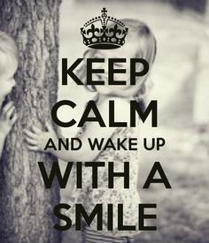 keep calm and wake up with a smile