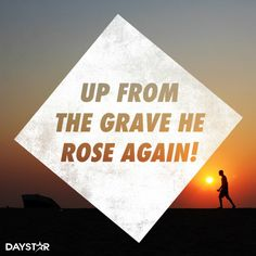Up from the grave He rose again! [Daystar.com]