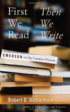 First We Read, Then We Write: Emerson on the Creative Process by Robert D. Richardson,http://www.amazon.com/dp/1587297930/ref=cm_sw_r_pi_dp_t6X0sb0DPHW4REQG
