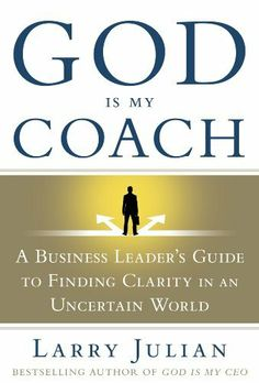 God Is My Coach: A Business Leader's Guide to Finding Clarity in an Uncertain World by Larry Julian, http://www.amazon.com/dp/B001NXK23I/ref=cm_sw_r_pi_dp_dh7gtb01FDZFY