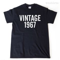A personal favorite from my Etsy shop https://www.etsy.com/listing/502801397/vintage-1967-t-shirt-funny-birthday-gift