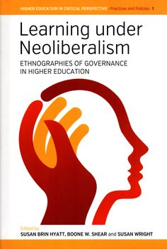 Learning under neoliberalism : ethnographies of governance in higher education / edited by Boone W. Shear, Susan Brin Hyatt, and Susan Wright. (Berghahn Books, [2015]) / LC 171 L332