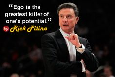 """Ego is the greatest killer of one's potential."" - #RickPitino"