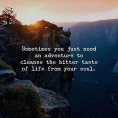 Positive Quotes : QUOTATION – Image : Quotes Of the day – Description Sometimes you just need an adventure to cleanse the bitter taste of life from your soul. Sharing is Power – Don't forget to share this quote ! Cute Quotes For Life, Great Quotes, Quotes To Live By, Super Quotes, Road Of Life Quotes, Quotes For Nature, Nature Sayings, Going Home Quotes, Happy Place Quotes