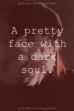 A pretty face with a dark soul.  Writing prompts for NaNoWriMo. Dark writing prompts. Story starters for dark fiction. Moody quotes. Dark quotes. Interesting quotes.
