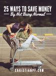 25 ways that you can save money by not being normal