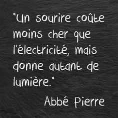 """A smile costs less than electricity , but it gives as much light"" Abbé Pierre Words Quotes, Life Quotes, Sayings, Quote Citation, Citation Nature, French Quotes, Some Words, Positive Attitude, Sentences"