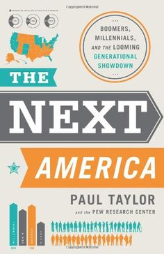 The Next America: Boomers, Millennials, and the Looming Generational Showdown by Paul Taylor, 2014