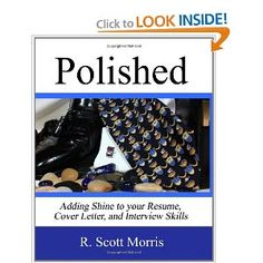 Polished: Adding Shine to Your Resume, Cover Letter, and Interview Skills. Call # RCL 17