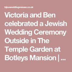 Victoria and Ben celebrated a Jewish Wedding Ceremony Outside in The Temple Garden at Botleys Mansion | Bijou #BotleysMansion #BijouRealWedding #BijouWeddingVenues